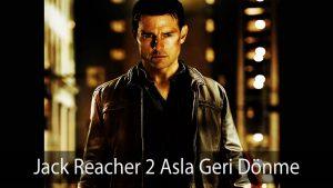 Jack Reacher 2 Asla Geri Dönme